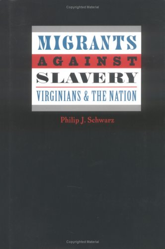 Migrants against Slavery: Virginians and the Nation (Carter G. Woodson Institute Series in Black Studies)