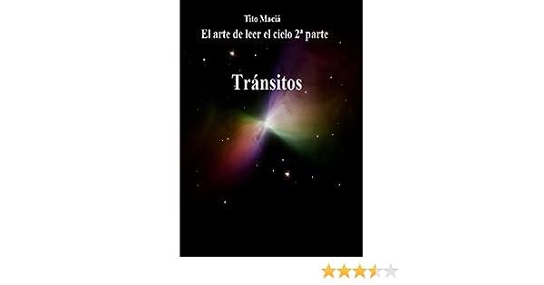 EL ARTE DE LEER EL CIELO (2nda Parte): Tránsitos Planetarios por las 12 Casas (Spanish Edition) - Kindle edition by Tito Maciá.
