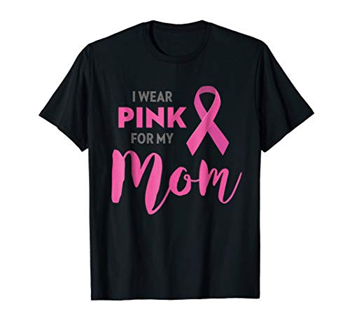 (I Wear Pink For My Mom Breast Cancer Awareness Shirt)