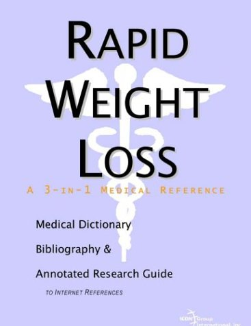 Rapid Weight Loss - A Medical Dictionary, Bibliography, and Annotated Research Guide to Internet References