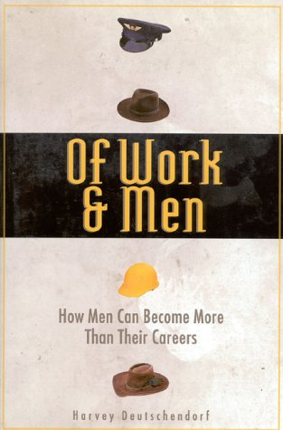 Of Work and Men: Becoming What You Are, Not What You Do
