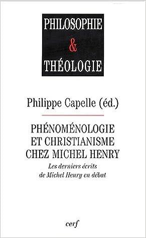 Lire Phénoménologie et christianisme chez Michel Henry : Les derniers écrits de Michel Henry en débat epub pdf