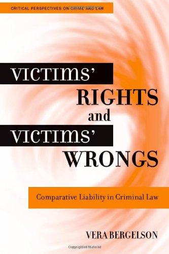 Victims' Rights and Victims' Wrongs: Comparative Liability in Criminal Law (Critical Perspectives on Crime and Law)