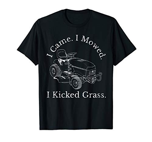 I Came. I Mowed. I Kicked Grass. Riding Lawn Mower Dist. Tee
