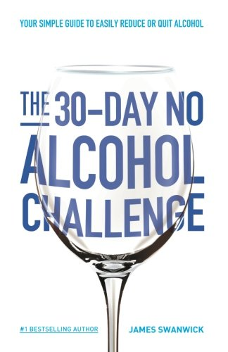 The 30-Day No Alcohol Challenge: Your Simple Guide To Easily Reduce Or Quit Alcohol (Benefits Of Quitting Drinking For 30 Days)