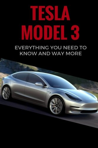 Tesla Model 3: Everything You Need to Know and Way More