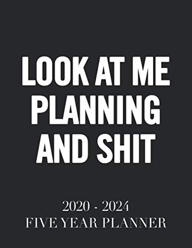 Look at Me Planning and Shit: 2020 - 2024 5 Year Planner: 60 Months Calendar and Organizer, Monthly Planner with Holidays. Plan and schedule your next five years.