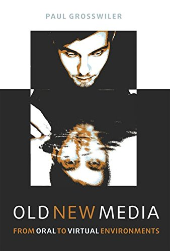 Old New Media: From Oral to Virtual Environments by Peter Lang Inc., International Academic Publishers