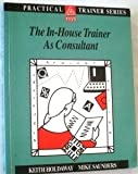 The In-House Trainer As Consultant, Saunders, Mike and Holdaway, Keith, 0749405317