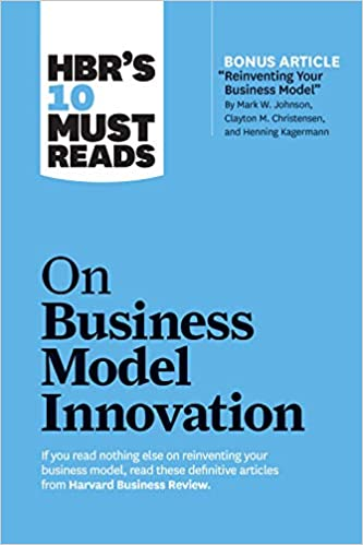Hbrs 10 Must Reads On Business Model Innovation With Featured