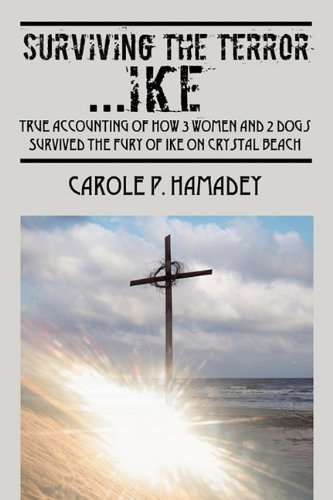 Surviving the Terror IKE: True Accounting of how 3 Women and 2 Dogs Survived the Fury of IKE on Crystal Beach pdf epub