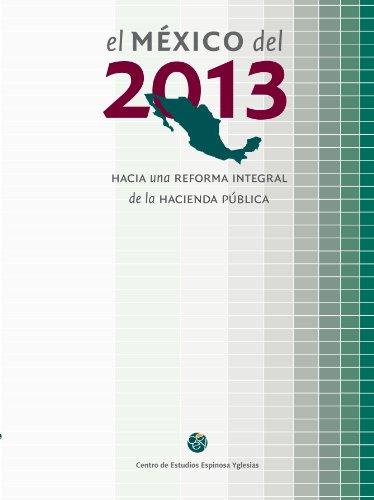 El México del 2013. Hacia una reforma integral de la hacienda pública por Horacio Enirque Sobarzo Fimbres,Espinosa Yglesias, Centro de Estudios