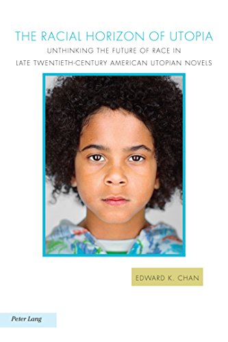 The Racial Horizon of Utopia: Unthinking the Future of Race in Late Twentieth-Century American...