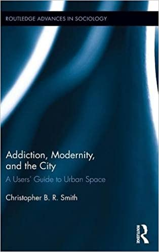 Addiction, Modernity, and the City: A Users' Guide to Urban