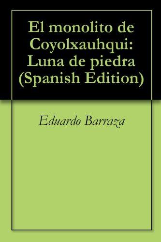 El monolito de Coyolxauhqui: Luna de piedra (Spanish Edition)