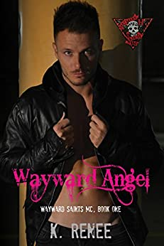 Wayward Angel (Wayward Saints MC Book 1) by [Renee, K.]
