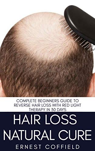 Hair Loss Natural Cure : Complete Beginners Guide To Reverse Hair Loss With Red Light Therapy in 30 Days