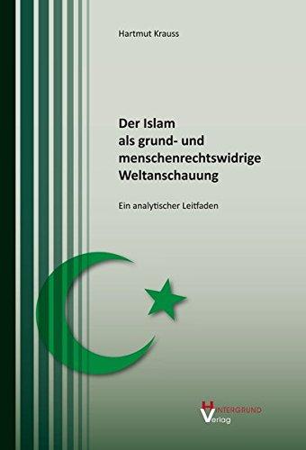 Der Islam als grund- und menschenrechtswidrige Weltanschauung: Ein analytischer Leitfaden