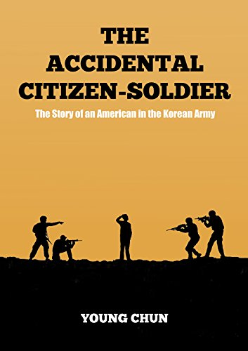 The Accidental Citizen-Soldier: The Story of an American in the Korean Army