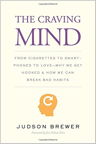 The Craving Mind: From Cigarettes to Smartphones to Love – Why We Get Hooked