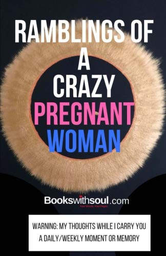 Ramblings of a Crazy Pregnant Woman: My thoughts while I carry you: A daily/weekly moment or memory (Pregnancy Journals) (Volume 1)