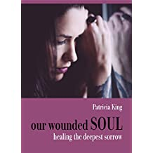 our wounded SOUL: healing the deepest sorrow (Teaching Segment only Book 1)
