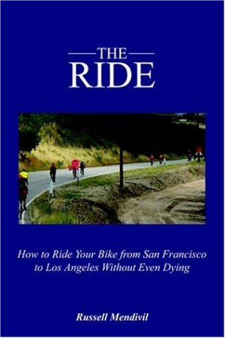 The Ride: How to Ride Your Bike from San Francisco to Los Angeles Without Even Dying