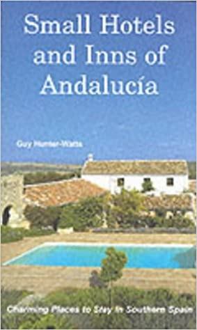Small Hotels and Inns of Andalucia: Charming Places to Stay in Southern Spain