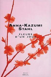 Fleurs d'un jour, Stahl, Anna-Kazumi