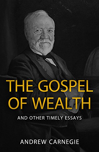 in his essay the gospel of wealth andrew carnegie argued that [audiobook] – gospel of wealth by andrew carnegie note: this essay is reproduced elsewhere, and is also contained in a book of his essays the gospel of wealth, and other timely essays.