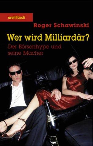 Wer wird Milliardär? Der Börsenhype und seine Macher