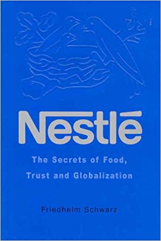 Nestle: The Secrets of Food, Trust and Globalization: Friedhelm