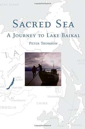 Sacred Sea: A Journey to Lake Baikal First, Peter Thomson