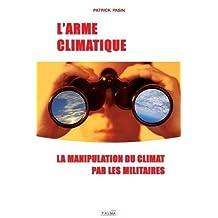L'Arme Climatique: La Manipulation Du Climat Par Les Militaires