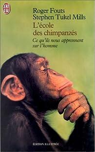 L'École des Chimpanzés. Ce qu'ils nous apprennent sur l'homme par Roger Fouts