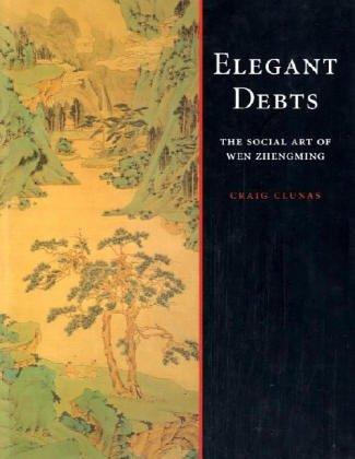 Elegant Debts: The Social Art of Wen Zhengming