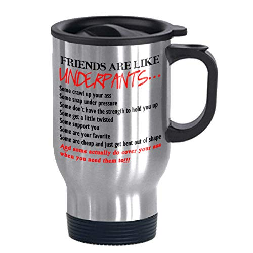 Friends are Like Underpants Stainless Steel Commuter and Travel Mug Funny Birthday Gift for Friend Christmas Present for BFF bestie Gag Gift White Elephant Gift Exchange Friendship Saying Silver 14 oz (Hilarious Best Friend Sayings)