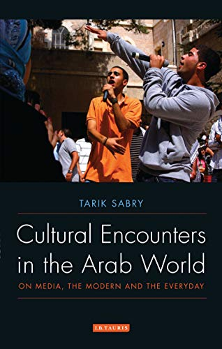 Cultural Encounters in the Arab World: On Media, the Modern and the Everyday (Library of Modern Middle East Studies)