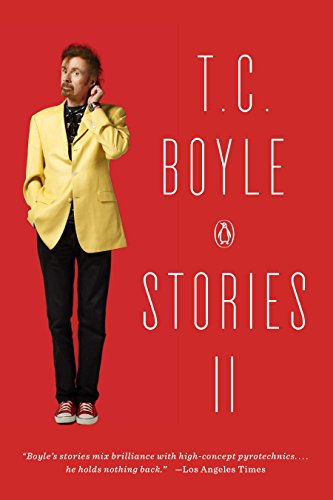 T.C. Boyle Stories II: The Collected Stories of T. Coraghessan Boyle, Volume II -