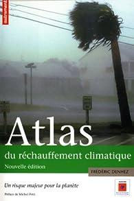 Atlas du réchauffement climatique : Un risque majeur pour la planète ; Supplément : La France en 2100 par Frédéric Denhez