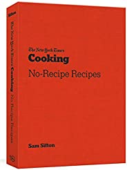 The New York Times Cooking No-Recipe Recipes: [A Cookbook]