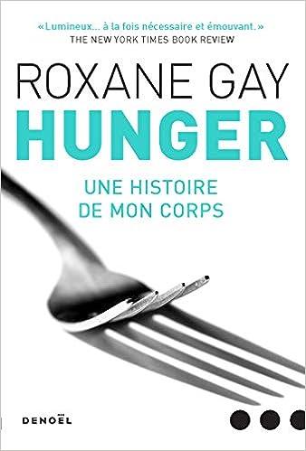 Amazon Fr Hunger Une Histoire De Mon Corps Roxane Gay