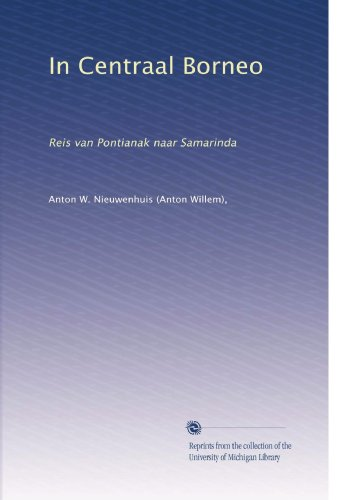 In Centraal Borneo: Reis van Pontianak naar Samarinda (Dutch Edition)