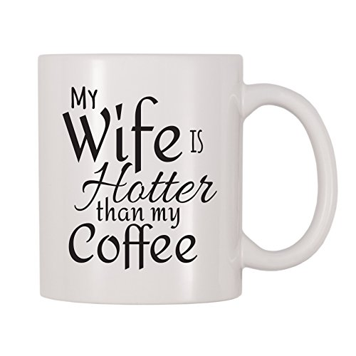 4 All Times My Wife Is Hotter Than My Coffee Coffee Mug (11 oz)