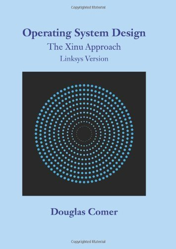 Operating System Design: The Xinu Approach, Linksys Version by Douglas Comer (2011-10-20) by Chapman and Hall/CRC
