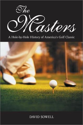 The Masters: A Hole-By-Hole History of America's Golf Classic by David Sowell (2003-03-01)