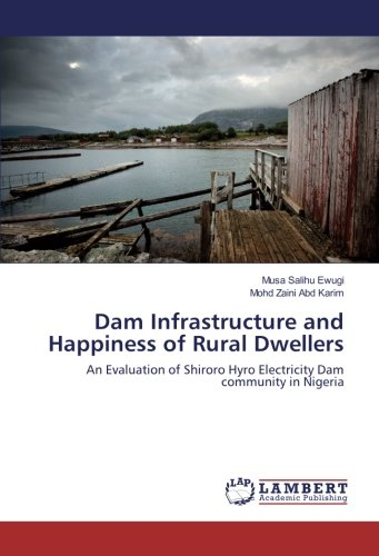 Dam Infrastructure and Happiness of Rural Dwellers: An Evaluation of Shiroro Hyro Electricity Dam community in - Dam Electricity