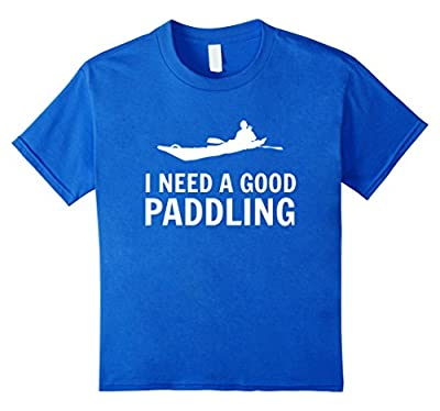Sea, Ocean Kayak T SHIRT Gift; I Need a Good Paddling