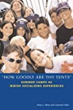 """How Goodly Are Thy Tents"": Summer Camps as Jewish Socializing Experiences (Brandeis Series in American Jewish History, Culture, and Life)"