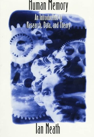 Human Memory: An Introduction to Research, Data, and Theory